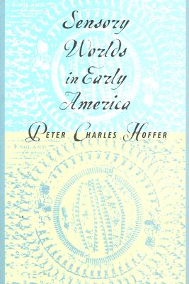 Sensory Worlds in Early America By Hoffer, Peter Charles